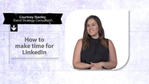 How to Make Time for LinkedIn: #RealTalk w/ Courtney Stanley